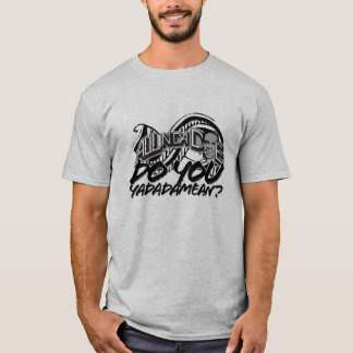 Do You Yadadamean? - Customized T-Shirt