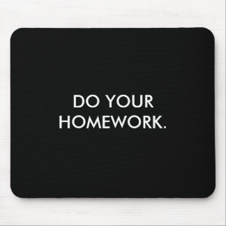 DO YOUR HOMEWORK. MOUSE PAD
