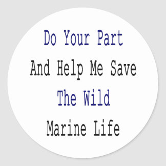 Do Your Part And Help Me Save The Wild Marine Life Sticker