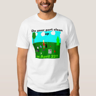 Do your part clean up on April 22!! T-Shirt