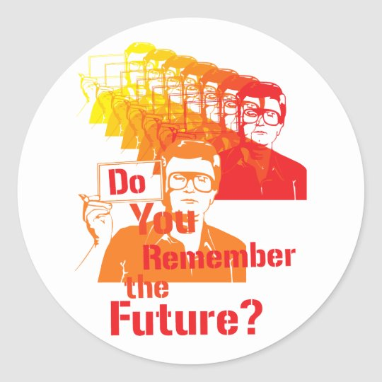 Do Your Remember the Future? Classic Round Sticker