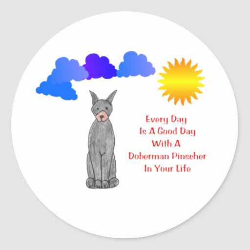 Doberman Pinscher Black Every Day Is A Good Day Classic Round Sticker
