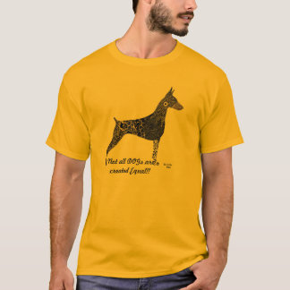 Doberman T Shirt, Not all Dogs are created equal T-Shirt