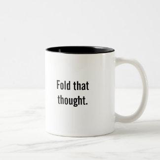 """""""Doble taza de café de ese pensamiento"""""""