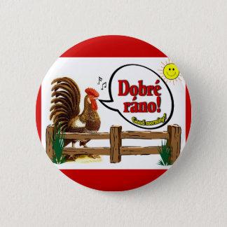 Dobré ráno!  Good morning in Czech! Pinback Button