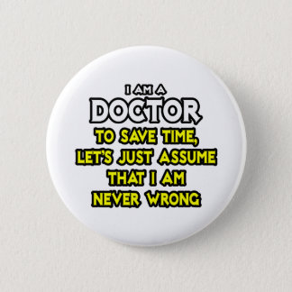 Doctor...Assume I Am Never Wrong Button