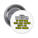 Doctor...Assume I Am Never Wrong Buttons
