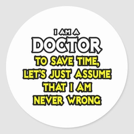 Doctor...Assume I Am Never Wrong Classic Round Sticker