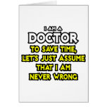 Doctor...Assume I Am Never Wrong Greeting Card