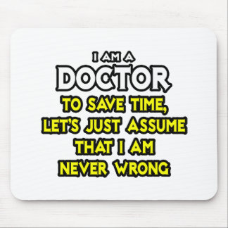 Doctor...Assume I Am Never Wrong Mouse Pad