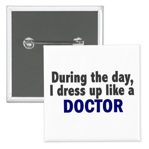 Doctor During The Day Pinback Buttons