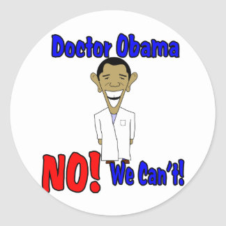 Doctor Obama, NO! We Can't! Classic Round Sticker