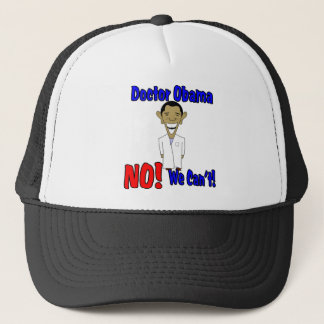 Doctor Obama, NO! We Can't! Trucker Hat