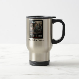 doctor poster, Listen To The Doctor 15 Oz Stainless Steel Travel Mug