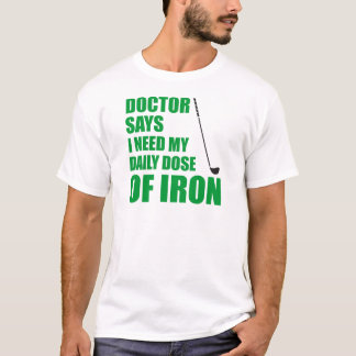 Doctor Says Daily Dose Of Iron T-Shirt