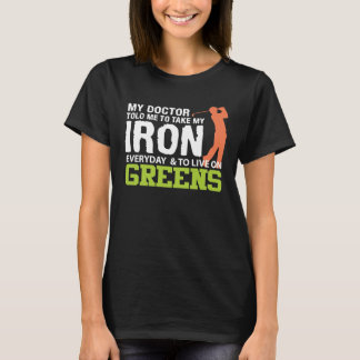 Doctor Told Me Take Iron Live Green Golf T-Shirt