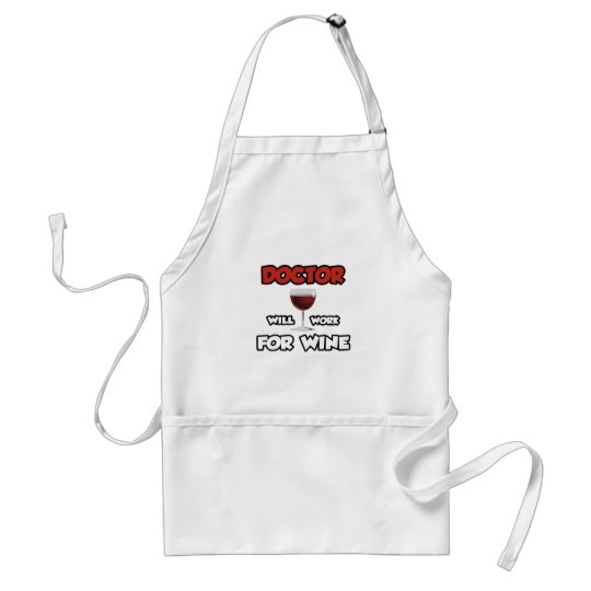 Doctor ... Will Work For Wine Adult Apron