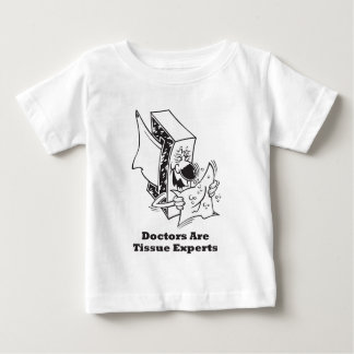 Doctors Are Tissue Experts Baby T-Shirt