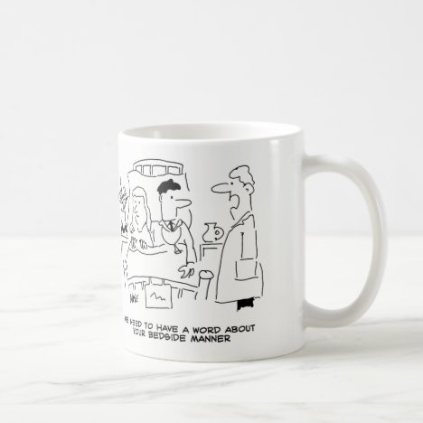 Doctor's Bedside Manner Not Quite Right Coffee Mug