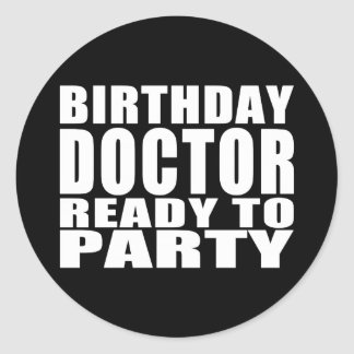 Doctors : Birthday Doctor Ready to Party Classic Round Sticker