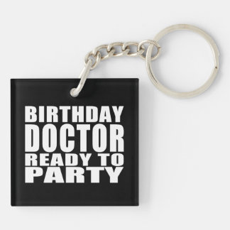 Doctors : Birthday Doctor Ready to Party Double-Sided Square Acrylic Keychain