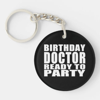Doctors : Birthday Doctor Ready to Party Keychain