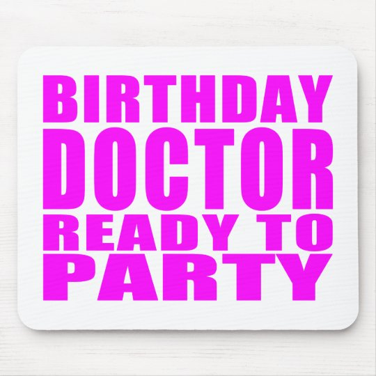 Doctors : Birthday Doctor Ready to Party Mouse Pad