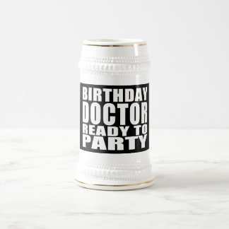 Doctors : Birthday Doctor Ready to Party 18 Oz Beer Stein