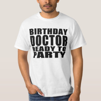 Doctors : Birthday Doctor Ready to Party T-shirt