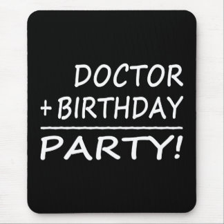 Doctors Birthdays : Doctor + Birthday = Party Mouse Pad