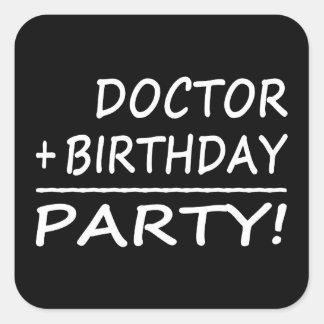 Doctors Birthdays : Doctor + Birthday = Party Square Sticker