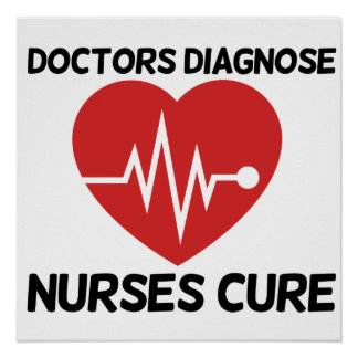 Doctors Diagnose Nurse Cure Posters