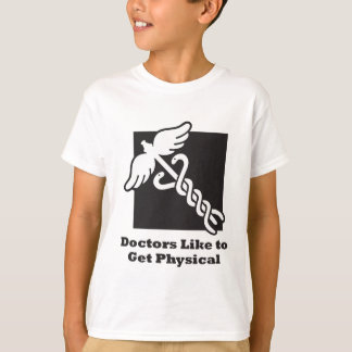 Doctors Like to Get Physical T-Shirt
