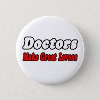 Doctors Make Great Lovers Button