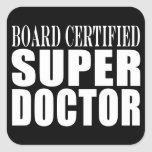 Doctors Parties : Board Certified Super Doctor Square Sticker