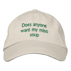 Does Anyone Want My Miso Soup Embroidered Baseball Hat at Zazzle