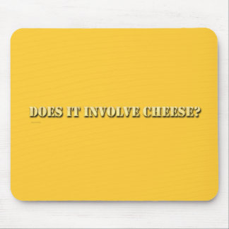 Does it Involve Cheese? Mouse Pad