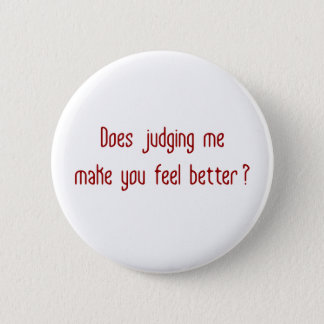 Does Judging Me Make You Feel Better? Button