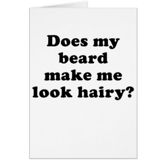 Does my Beard make me look Hairy Card