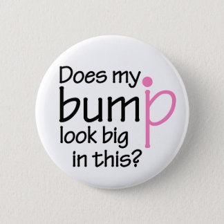 Does my bump look big in this? pinback button