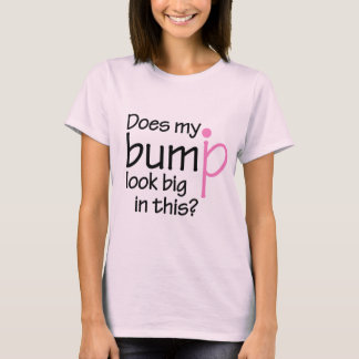 Does my bump look big in this? T-Shirt