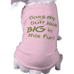 Does my butt look big? Dog Shirt