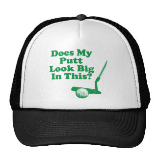 Does My Putt Look Big In This Trucker Hat