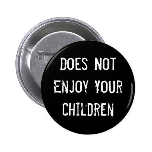 Does Not Enjoy Your Children Button