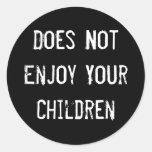 Does Not Enjoy Your Children Classic Round Sticker