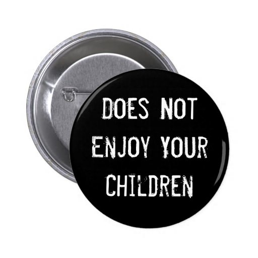 Does Not Enjoy Your Children Pinback Button