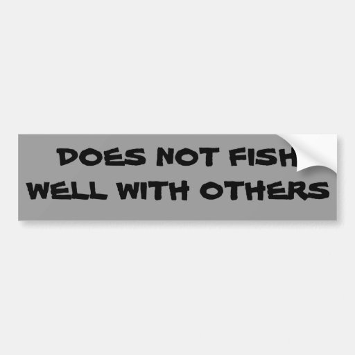 Does not fish well with others bumper sticker