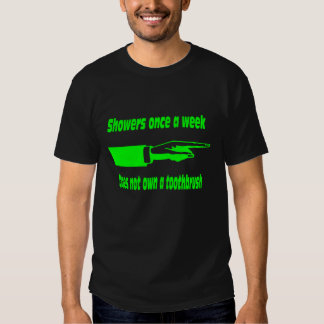 Does not own a toothbrush. tee shirt