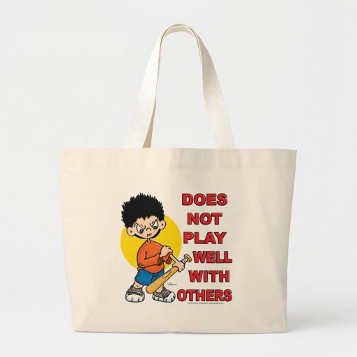 Does not play well with others! bag