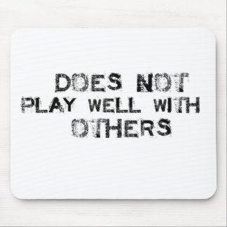 Does not Play well with others Mouse Pad